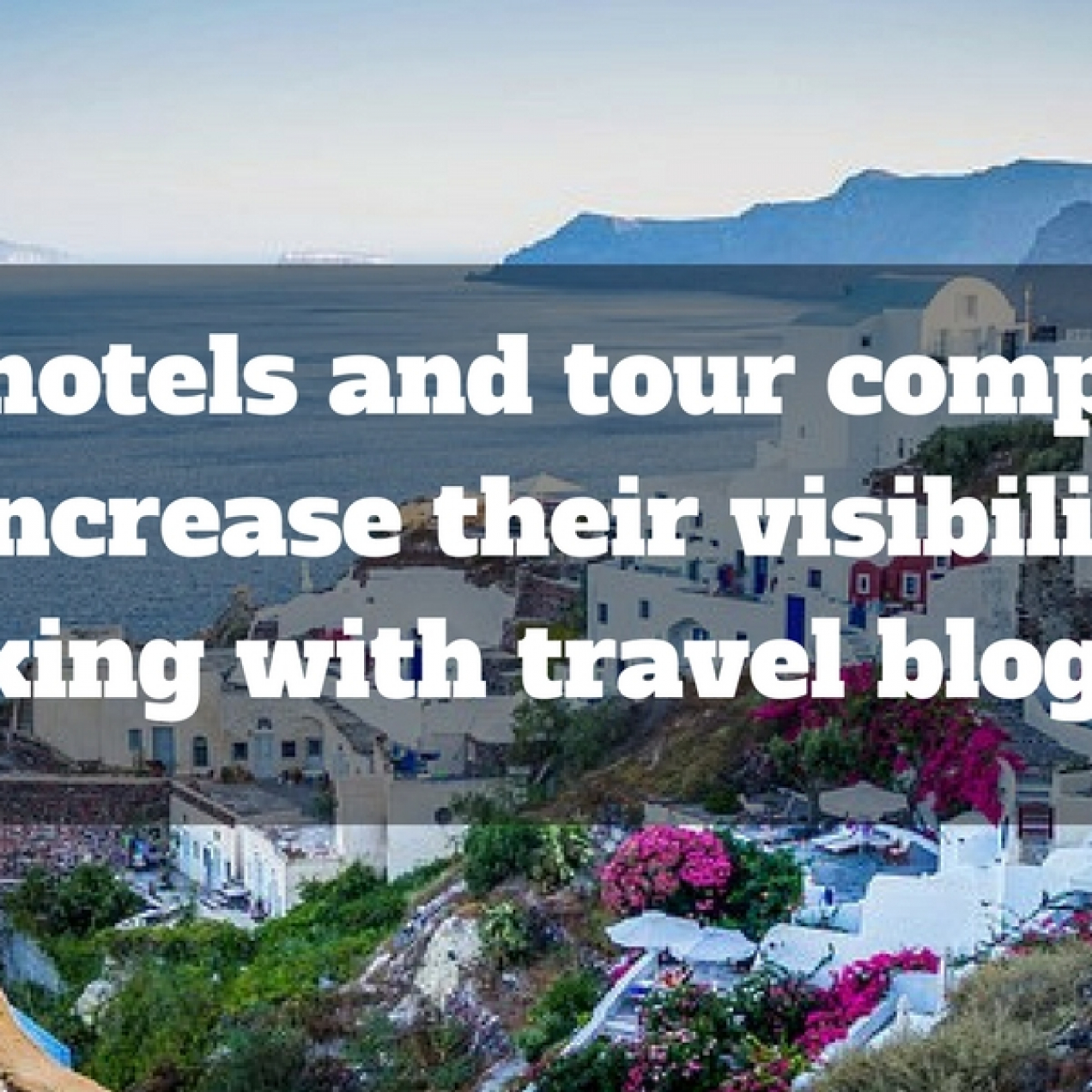 How hotels and tour companies can increase their visibility by working with travel bloggers